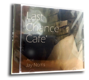 Last Chance Cafe' ... Jay Norris CD For Sale Here